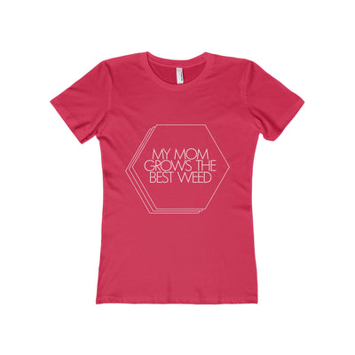 My Mom Grows the Best Weed - Women's T-Shirt