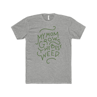 Tell Everyone My Mom Grows the Best Weed - Men's T-Shirt