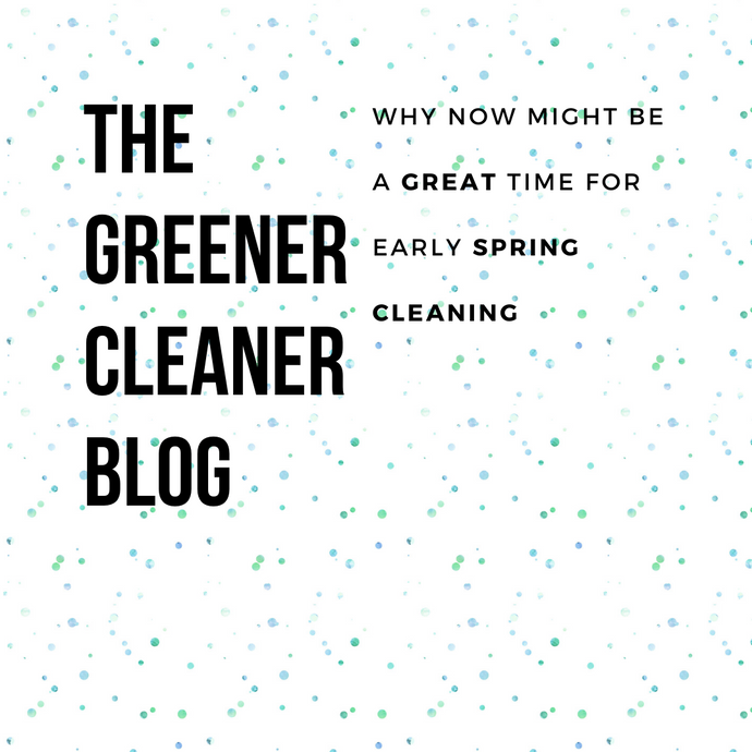 Why It's a Great Time for Early Spring Cleaning