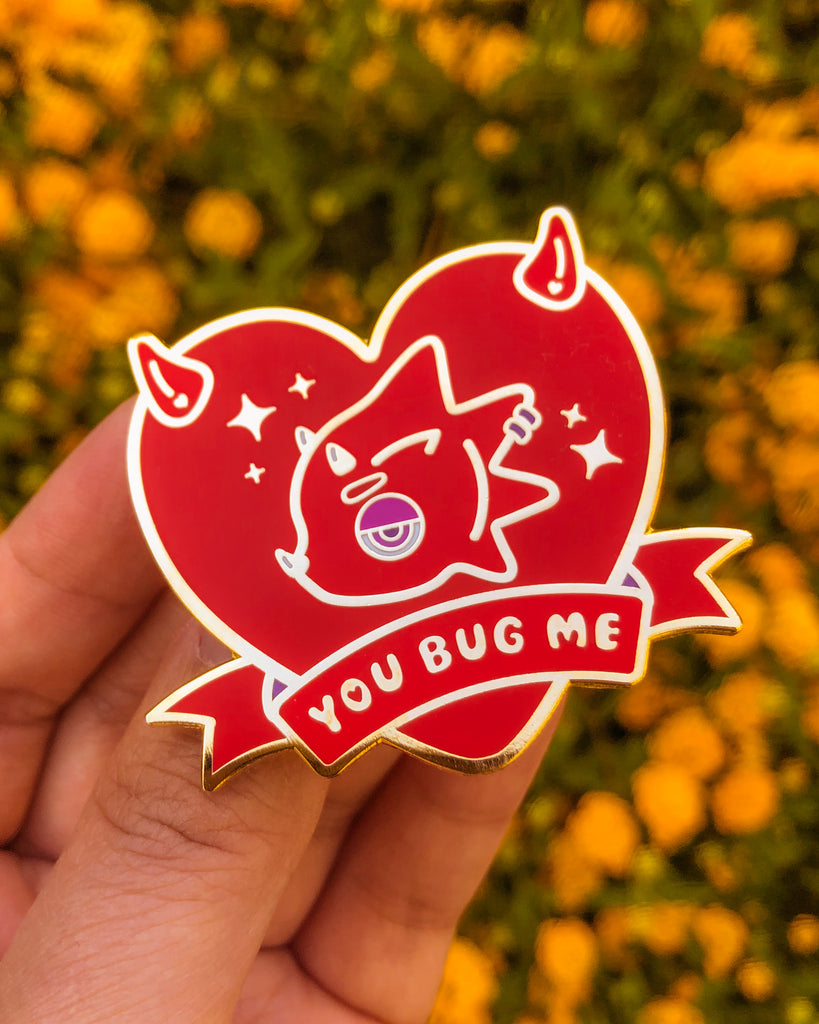 You Bug Me Pin