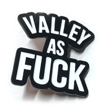 Valley As Fuck Enamel Pin