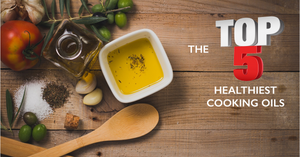 The Top 5 Healthiest Cooking Oils