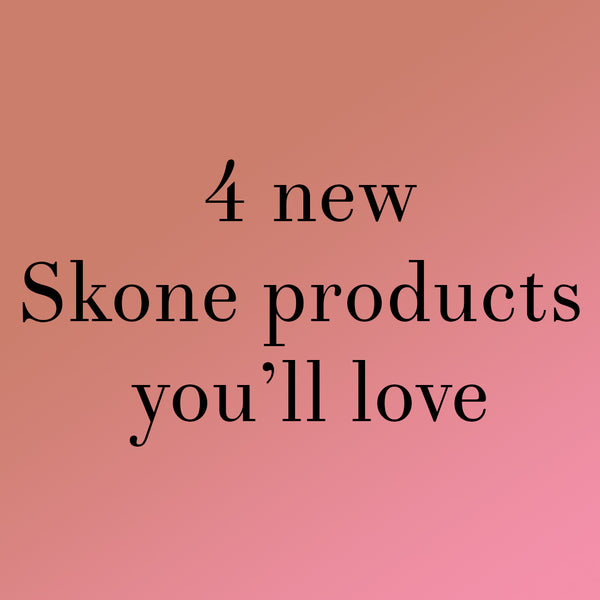 4 New Skone products you'll love