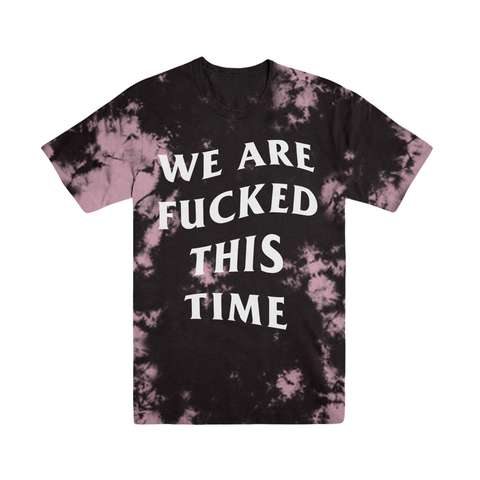 We Are Fucked This Time Tie Dye Tee