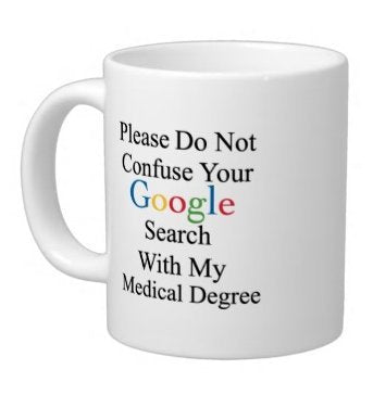 Medical Experts Gifts Humorous Saying Please Do Not Confuse Your Google Search With My Medical Degree Tea/Coffee/Wine Cup 100% Ceramic 11-Ounce White Mug