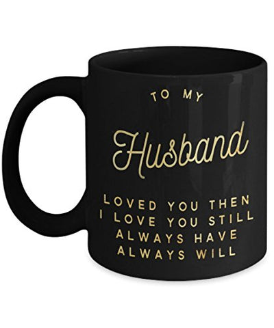 To My Husband I Loved you Then Romantic Anniversary Message Gift Idea 11oz Coffee Mug