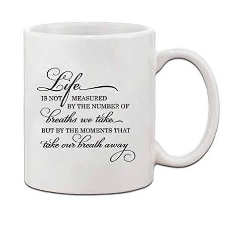 LIFE IS NOT MEASURED BY THE NUMBER OF BREATHS WE TAKE Ceramic Coffee Tea Mug Cup