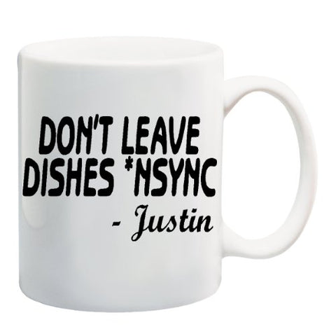 DON'T LEAVE DISHES *NSYNC - JUSTIN Mug Cup - 11 ounces