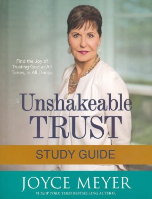 Unshakeable Trust Study Guide: Find the Joy of Trusting God at All Times, in All Things!