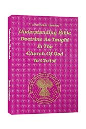 Understanding Bible doctrine as taught in the Church of God in Christ