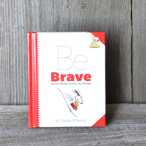 Be Brave: Peanuts Wisdom to Carry You Through