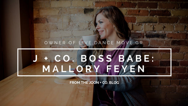 Joon + Co. Boss Babe - Mallory Feyen on Dancing, Self-Doubt, and Daring to Take the Leap