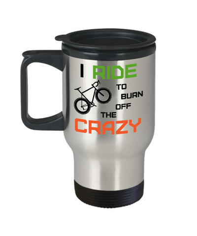 "Road Bike ""I Ride To Burn Off The Crazy"" Stainless Steel Insulated Travel Mug"