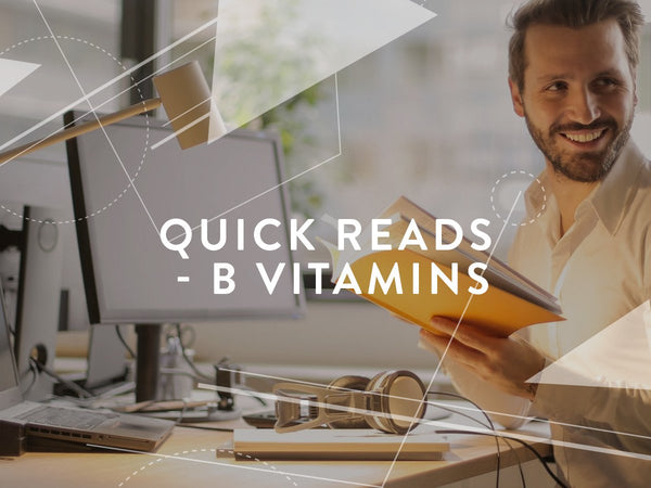 Quick reads - B-Vitamins