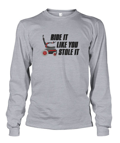 Ride It Like You Stole It Long Sleeve