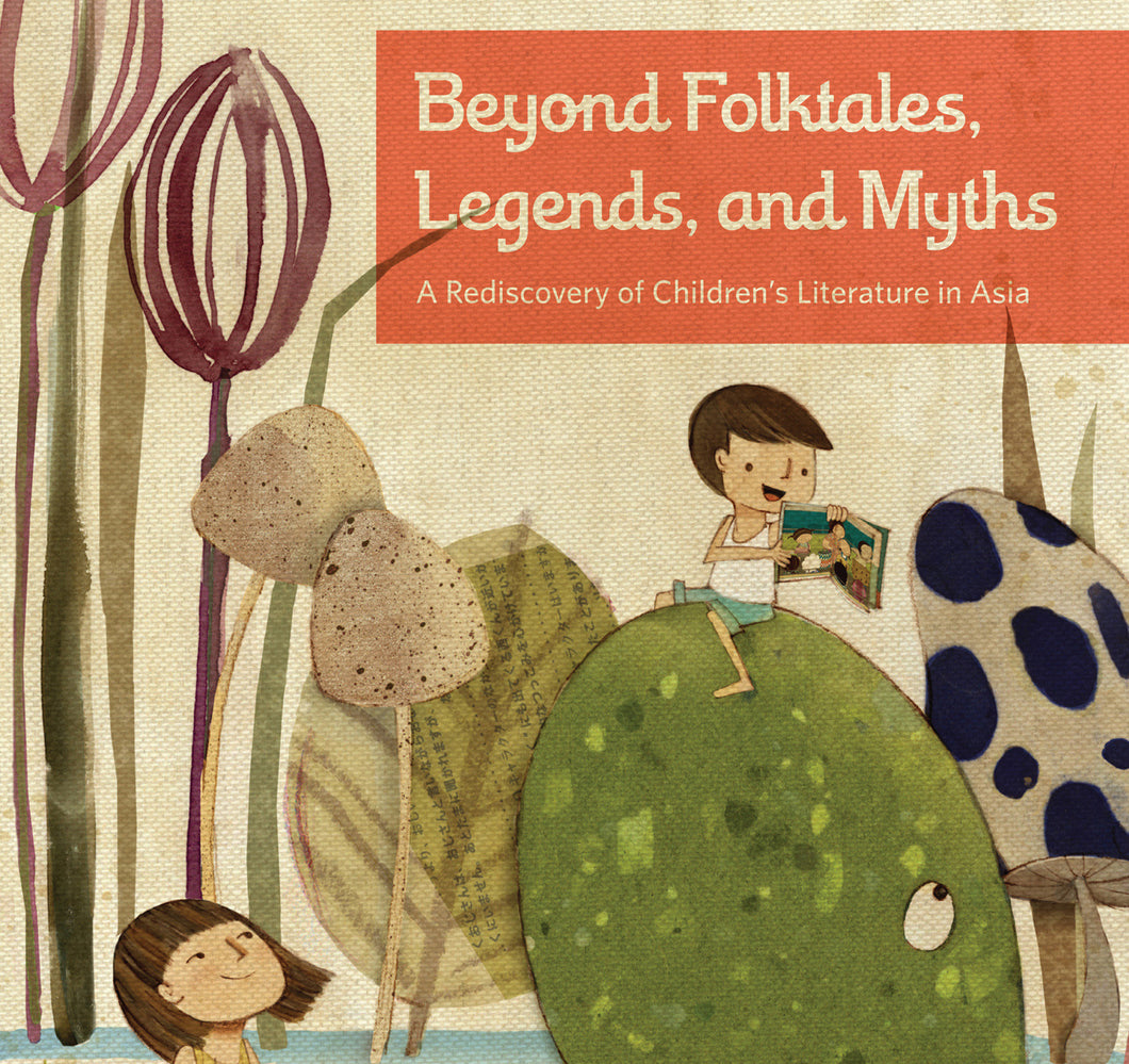 Beyond Folktales, Legends, and Myths: A Rediscovery of Children's Literature in Asia