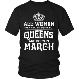Womens all women are created equal but queens are born in march TShirt