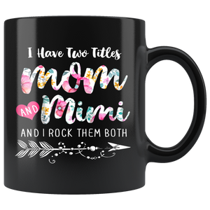 I Have Two Titles Mom And Mimi Mugs