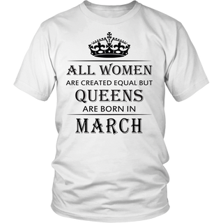 All Women Are Created Equal But Queens Are Born In March TShirt