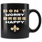 Don't Worry Brees Happy Funny Football Mugs New Orleans