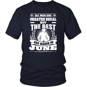 All Men Created Equal But The Best Born In June T-Shirt