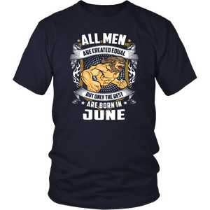 All Men Are Created Equal Best Are Born In June T-Shirt