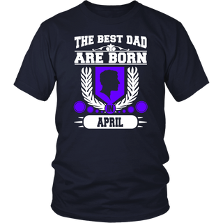 THE BEST DAD ARE BORN IN APRIL T SHIRT