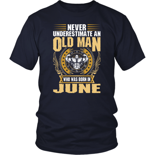 Never Underestimate An Old Man Born In June T-Shirt
