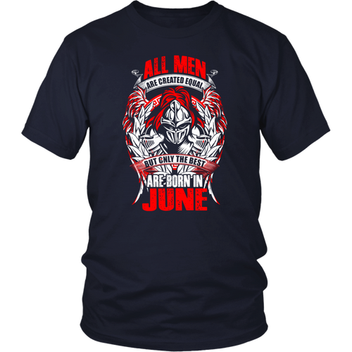 All men are created equal, but only the best are born in June T-Shirt