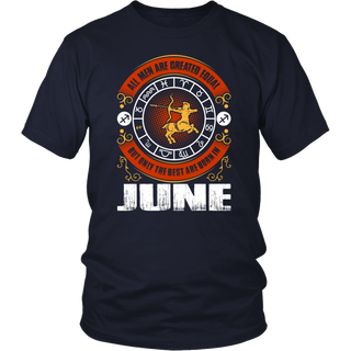 All men are created equal but only the best are born in June Shirt