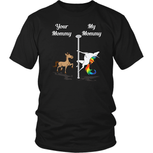 Your Mommy My Mommy You Me Pole Dancing Unicorn T-Shirt