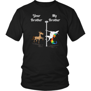 Your Brother My Brother Pole Dancing Unicorn T-Shirt Gift