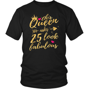 This Queen Makes 25 Look Fabulous 25th Birthday Shirt Women