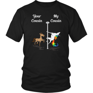 Your Cousin My Cousin You Me Pole Dancing Unicorn T-Shirt