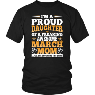 Im A Proud Daughter Of Awesome March Mom T-Shirt