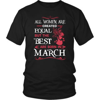 All Woman are created equal but the best are born in March Shirt