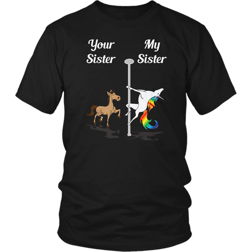 Your Sister My Sister Pole Dancing Unicorn T-Shirt