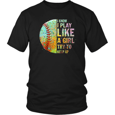 I Know I Play Like A Girl Try To Keep Up Softball T-Shirt