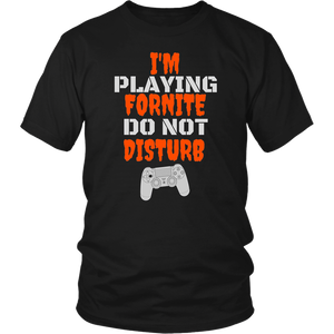 I'm Playing Fornite Do not Disturb Gamer T-Shirt