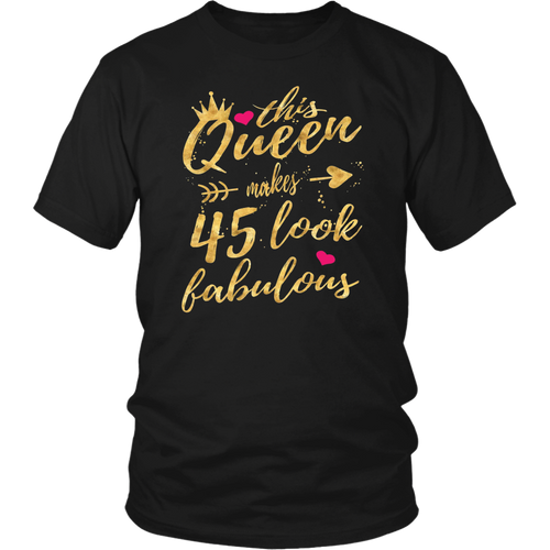 This Queen Makes 45 Look Fabulous 45th Birthday Shirt Women