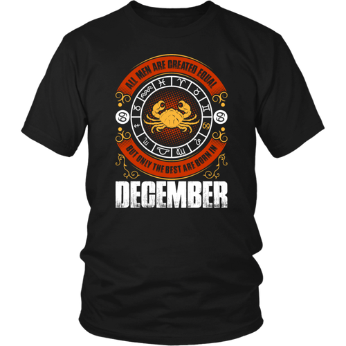 All Men Are Created Equal But Only The Best Are Born in December