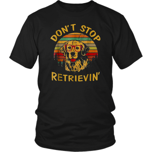 Don't Stop Retrieving Funny Golden Retriever Owner T-Shirt