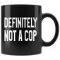 Definitely Not a Cop Mugs