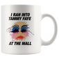 I Ran Into Tammy Faye At The Mall Mugs