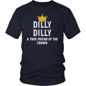 Dilly Dilly A True friend of the crown T shirt Beer shirt