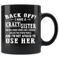 Back off I have crazy sister she has anger issues Mugs