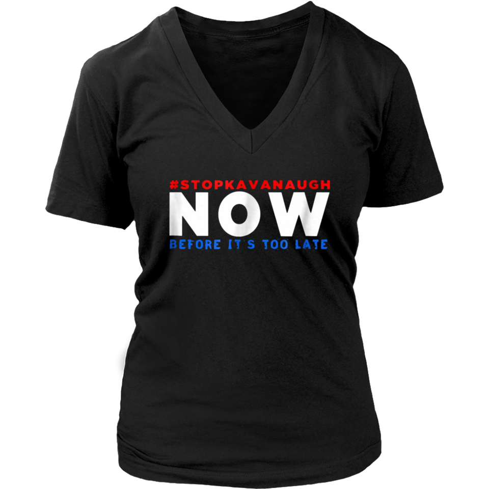 Stop Kavanaugh NOW Before it's too late t-shirt