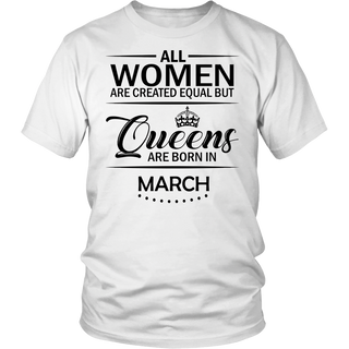 All Women - But Queens Are Born In March TShirt Funny tee