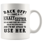Back off I have crazy sister she has anger issues mug