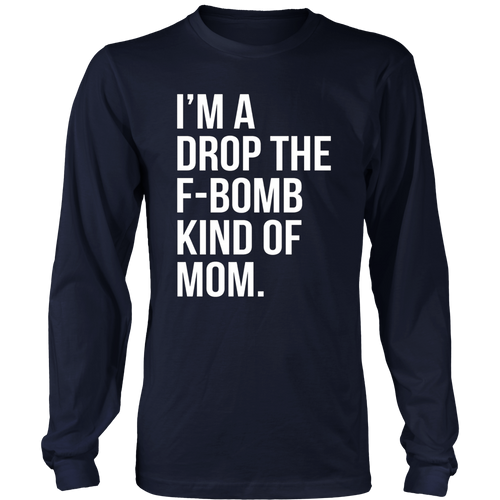 I'm a drop the f-bomb kind of mom family shirt funny